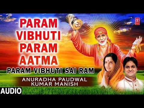 Param Vibhuti I Param Aatma I Sai Bhajan I ANURADHA PAUDWAL,KUMAR MANISH I Param Vibhuti Sai Ram